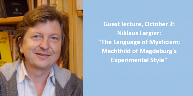 """Guest lecture, October 2: <br />Niklaus Largier : """"The Language of Mysticism: Mechthild of Magdeburg's Experimental Style"""""""