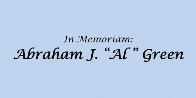 "In Memoriam: Abraham J. ""Al"" Green"