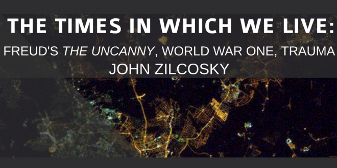 """Lecture, April 1: John Zilcosky, """"The Times in Which We Live: Freud's The Uncanny, World War One, Trauma"""""""