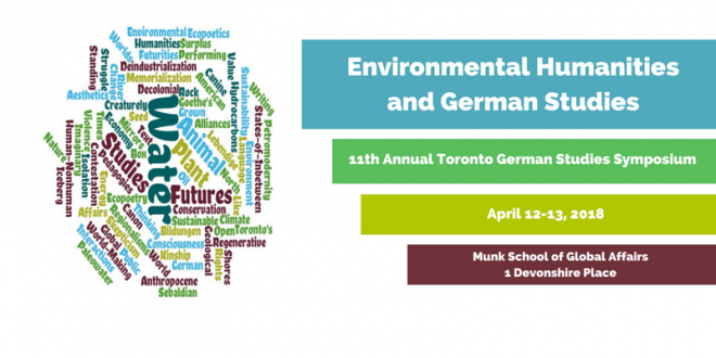 """Environmental Humanities and German Studies"" The 11th Annual Toronto German Studies Symposium 2018 (April 12-13)"