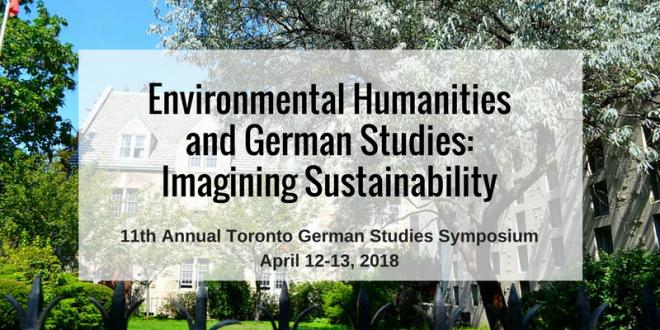 """Environmental Humanities and German Studies: Imagining Sustainability"" The 11th Annual Toronto German Studies Symposium 2018 (April 12-13)"