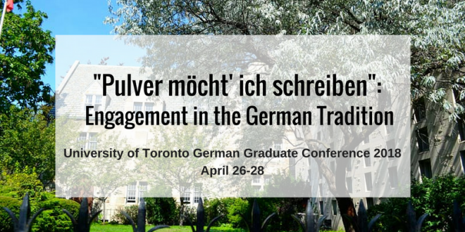 """Pulver möcht' ich schreiben"": Engagement in the German Tradition. University of Toronto German Graduate Conference 2018"