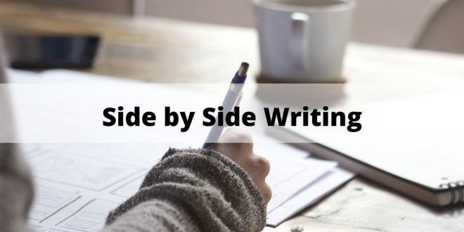 Side by Side Writing: Tuesdays and Thursdays 10:00 a.m. – 12:30 p.m.