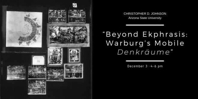 "Guest Lecture, Dec. 3: Christopher D. Johnson: ""Beyond Ekphrasis: Warburg's Mobile Denkräume"""